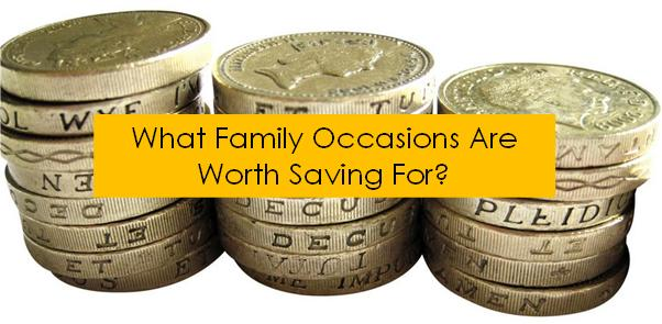 What family occasions are worth saving for