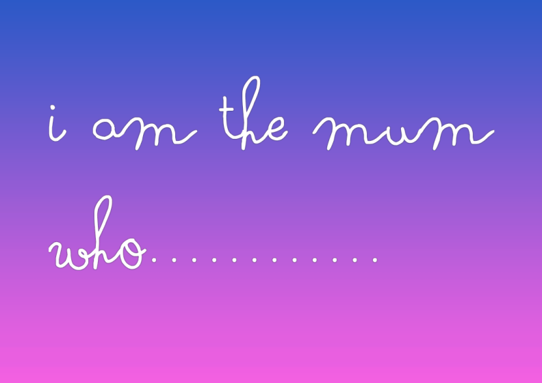 i am the mum who